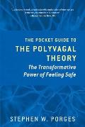 Pocket Guide to the Polyvagal Theory the Transformative Power of Feeling Safe
