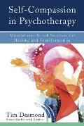 Self Compassion in Psychotherapy Mindfulness Based Practices for Healing & Transformation