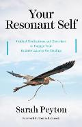 Your Resonant Self Guided Meditations & Exercises to Engage Your Brains Capacity for Healing