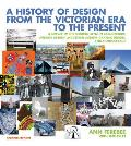 History of Design from the Victorian Era to the Present A Survey of the Modern Style in Architecture Interior Design Industrial Design Graphic