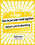 How to Put Your Book Together and Get a Job in Advertising