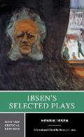 Ibsens Selected Plays AuthoritativeTexts of Peer Gynt A Dolls House The Wild Duck Hedda Gabler The Master Builder Backgrounds Critic