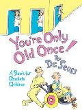 Youre Only Old Once A Book for Obsolete Children