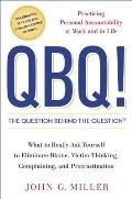 QBQ the Question Behind the Question Practicing Personal Accountability at Work & in Life