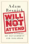 Will Not Attend Lively Stories of Detachment & Isolation