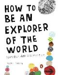 How to Be an Explorer of the World Portable Life Museum