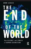 End of the World The Science & Ethics of Human Extinction