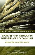 Sources and Methods in Histories of Colonialism: Approaching the Imperial Archive