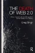 The Death of Web 2.0: Ethics, Connectivity and Recognition in the Twenty-First Century