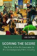 Scoring the Score: The Role of the Orchestrator in the Contemporary Film Industry