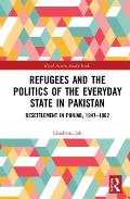 Refugees and the Politics of the Everyday State in Pakistan: Resettlement in Punjab, 1947-1962