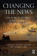 Changing the News: The Forces Shaping Journalism in Uncertain Times