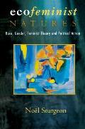 Ecofeminist Natures Race Gender Feminist Theory & Political Action