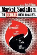 Market Socialism The Debate Among Socialist