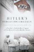 Hitlers Forgotten Children A True Story of the Lebensborn Program & One Womans Search for Her Real Identity