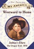 My America Joshuas Oregon Trail Diary 01 Westward To Home the Oregon Trail 1848