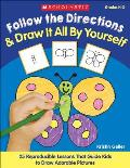 Follow the Directions & Draw It All by Yourself 25 Easy Reproducible Lessons That Guide Kids Step By Step to Draw Adorable Pictures & Learn the Important Skill of Following Directions
