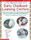Scholastic Book of Early Childhood Learning Centers Complete How Tos Management Tips Photos & Activities for Delightful Learning Centers Th