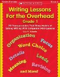 Writing Lessons for the Overhead Grade 1 20 Transparencies That Show Models of Strong Writing with Companion Mini Lessons With 20 Transparencies