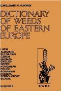 Dictionary of Weeds of Eastern Europe: Their Common Names and Importance in Latin, Albanian, Bulgarian, Czech, German, English, Greek, Hungarian, Poli