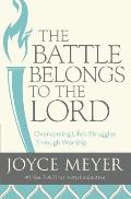 Battle Belongs to the Lord Overcoming Lifes Struggles Through Worship