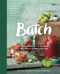 Batch Over 200 Recipes Tips & Techniques for a Well Preserved Kitchen