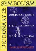 Dictionary of Symbolism Cultural Icons & the Meanings Behind Them