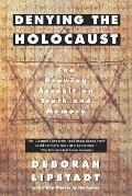 Denying the Holocaust The Growing Assault on Truth & Memory