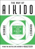 Way of Aikido The Life Lessons from an American Sensei Life Lessons from an American Sensei