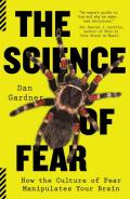 Science of Fear How the Culture of Fear Manipulates Your Brain