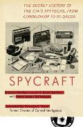 Spycraft The Secret History of the CIAs Spytechs from Communism to Al Qaeda