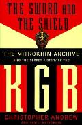 Sword & The Shield The Mitrokhin Archive & the Secret History of the KGB