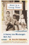 Ever Is a Long Time A Journey Into Mississippis Dark Past a Memoir