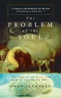 Problem of the Soul Two Visions of Mind & How to Reconcile Them