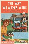 Way We Never Were American Families & The Nostalgia Trap