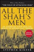 All the Shahs Men An American Coup & the Roots of Middle East Terror