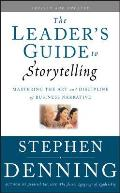 Leaders Guide to Storytelling Mastering the Art & Discipline of Business Narrative Revised & Updated