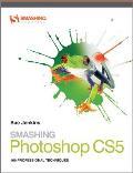 Smashing Photoshop CS5: 100 Professional Techniques (Smashing Magazine Books)