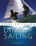 Dinghy Sailing: Start to Finish: From Beginner to Advanced: The Perfect Guide to Improving Your Sailing Skills