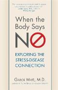 When the Body Says No Understanding the Stress Disease Connection