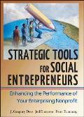 Strategic Tools for Social Entrepreneurs Enhancing the Performance of Your Enterprising Nonprofit