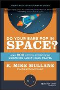 Do Your Ears Pop in Space & 500 Other Surprising Questions about Space Travel