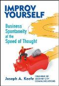 Improv Yourself Business Spontaneity at the Speed of Thought