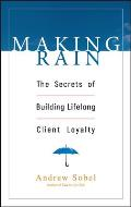 Making Rain: The Secrets of Building Lifelong Client Loyalty