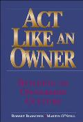 ACT Like an Owner: Building an Ownership Culture