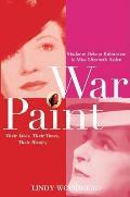 War Paint: Madame Helena Rubinstein and Miss Elizabeth Arden: Their Lives, Their Times, Their Rivalry