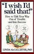 I Wish I'd Said That!: How to Talk Your Way Out of Trouble and Into Success
