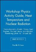 Workshop Physics Activity Guide Module 3 Heat Temperature & Nuclear Radiation Thermodynamics Kinetic Theory Heat Engines Nuclear Decay &