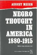 Negro Thought in America, 1880-1915: Racial Ideologies in the Age of Booker T. Washington