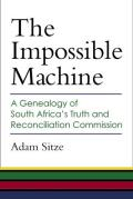 The Impossible Machine: A Genealogy of South Africa's Truth and Reconciliation Commission
